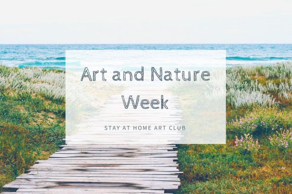 It's Arts and Nature Week at the Stay at Home Art Club!